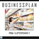Businessplan Mini-Supermarkt
